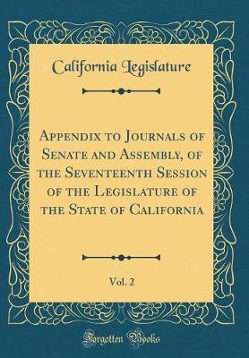 Appendix to Journals of Senate and Assembly, of the Seventeenth Session of the Legislature of the State of California, Vol. 2 (Classic Reprint)