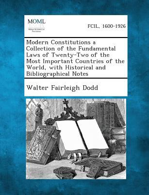 Modern Constitutions a Collection of the Fundamental Laws of Twenty-Two of the Most Important Countries of the World, with Historical and Bibliographi