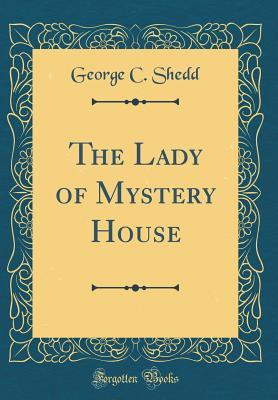 The Lady of Mystery House (Classic Reprint)