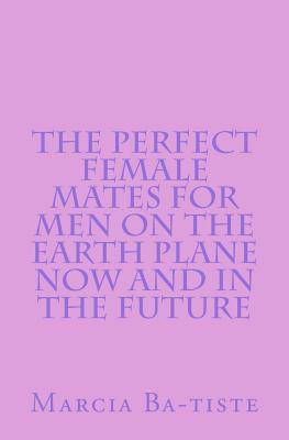 The Perfect Female Mates for Men on the Earth Plane Now and in the Future