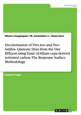 Decolorization of Two Azo and Two Anthra- Quinone Dyes from the Dye Effluent using Tunic of Allium cepa derived activated carbon.  The Response Surface Methodology