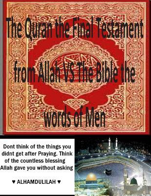 The Quran the Final Testament from Allah Vs the Bible the Words of Men