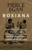 Boxiana; Or, Sketches of Ancient and Modern Pugilism, from the Days of the Renowned Broughton and Slack, to the Championship of Cribb
