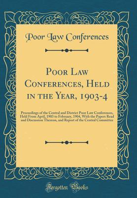 Poor Law Conferences, Held in the Year, 1903-4