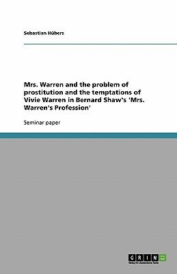 Mrs. Warren and the problem of prostitution and the temptations of Vivie Warren in Bernard Shaw's 'Mrs. Warren's Profession'