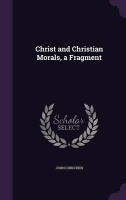 Christ and Christian Morals, a Fragment