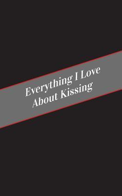 Everything I Love About Kissing Journal