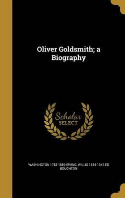 Oliver Goldsmith; A Biography