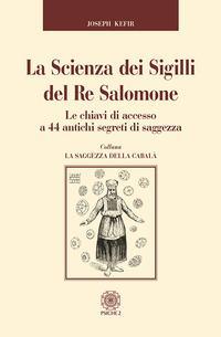 La scienza dei sigilli del re Salomone. Le chiavi di accesso a 44 antichi segreti di saggezza