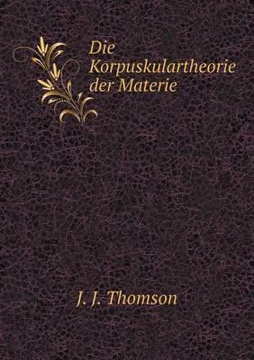 Die Korpuskulartheorie Der Materie