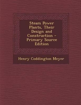 Steam Power Plants, Their Design and Construction - Primary Source Edition