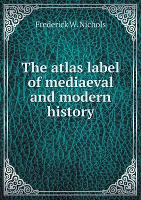 The Atlas Label of Mediaeval and Modern History