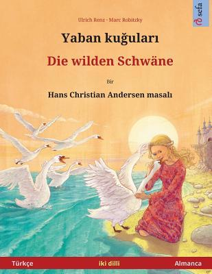 Yaban kuudhere – Die wilden Schwäne. Bilingual children's book adapted from a fairy tale by Hans Christian Andersen (Türkçe – Almanca)