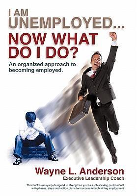 I Am Unemployed ... Now What Do I Do?