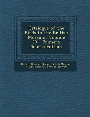 Catalogue of the Birds in the British Museum, Volume 20 - Primary Source Edition