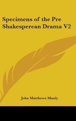 Specimens of the Pre Shakesperean Drama V2