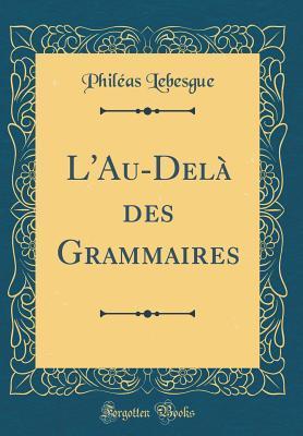 L'Au-Del¿es Grammaires (Classic Reprint)