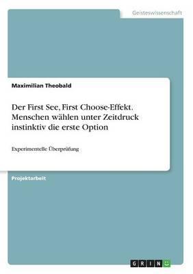 Der First See, First Choose-Effekt. Menschen wählen unter Zeitdruck instinktiv die erste Option