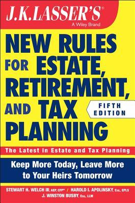 J. K. Lasser's New Rules for Estate, Retirement, and Tax Planning