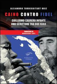 Caino contro Fidel. Guillermo Cabrera Infante, uno scrittore tra due isole