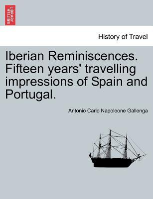 Iberian Reminiscences. Fifteen years' travelling impressions of Spain and Portugal. Vol. II