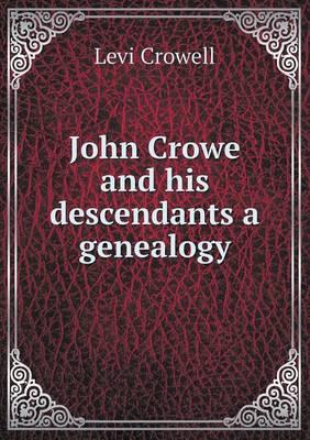 John Crowe and His Descendants a Genealogy