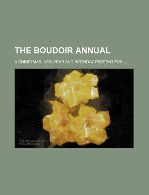 The Boudoir Annual; A Christmas, New Year and Birthday Present for
