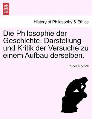 Die Philosophie der Geschichte. Darstellung und Kritik der Versuche zu einem Aufbau derselben. Zweiter Band