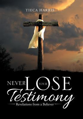 Never Lose Your Testimony