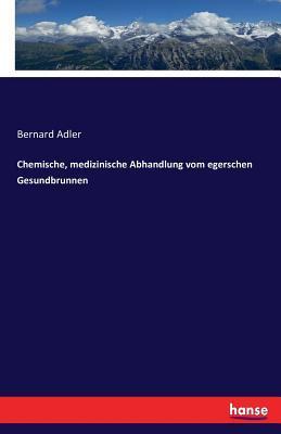 Chemische, medizinische Abhandlung vom egerschen Gesundbrunnen