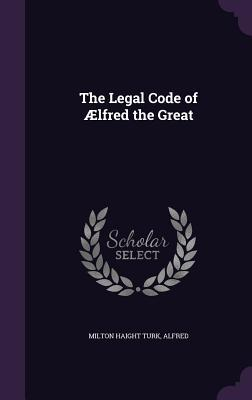 The Legal Code of Aelfred the Great