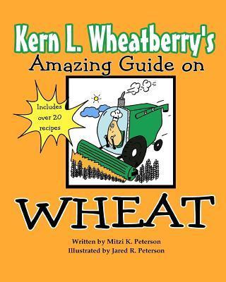 Kern L. Wheatberry's Amazing Guide on Wheat