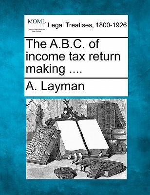 The A.B.C. of Income Tax Return Making ....