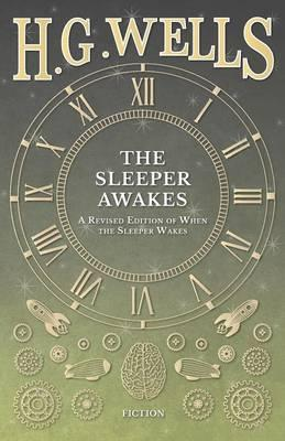 The Sleeper Awakes - A Revised Edition of When the Sleeper Wakes