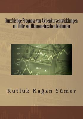 Kurzfristige Prognose Von Aktienkursentwicklungen Mit Hilfe Von +konometrischen Methoden