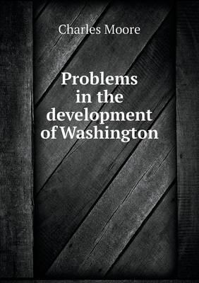 Problems in the Development of Washington