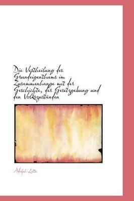 Die Vertheilung Des Grundeigenthums Im Zusammenhange Mit Der Geschichte, Der Gesetzgebung Und Den Vo