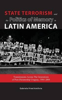 State Terrorism and the Politics of Memory in Latin America