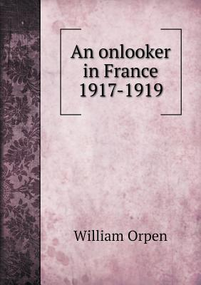 An Onlooker in France 1917-1919