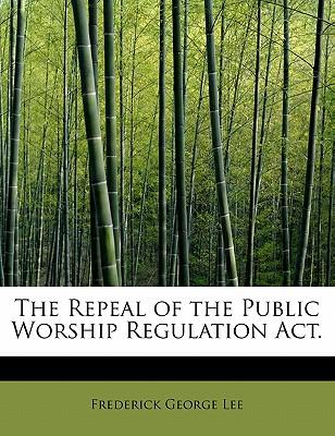 The Repeal of the Public Worship Regulation Act.