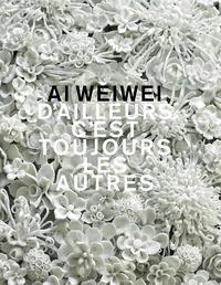 Ai Weiwei. D'ailleurs c'est toujours les autres. Ediz. a colori
