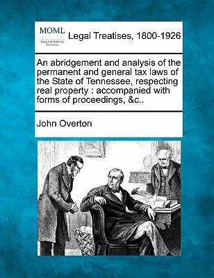 An Abridgement and Analysis of the Permanent and General Tax Laws of the State of Tennessee, Respecting Real Property