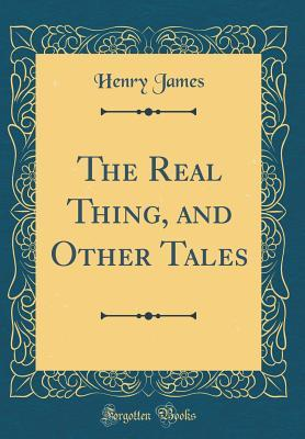 The Real Thing, and Other Tales (Classic Reprint)