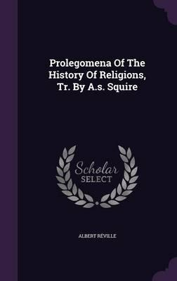 Prolegomena of the History of Religions, Tr. by A.S. Squire