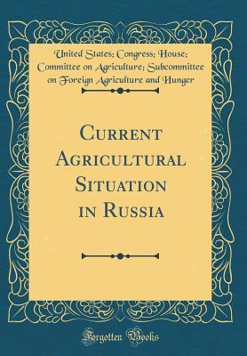 Current Agricultural Situation in Russia (Classic Reprint)