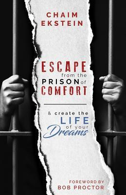 Escape From The Prison of Comfort & Create The Life Of Your Dreams