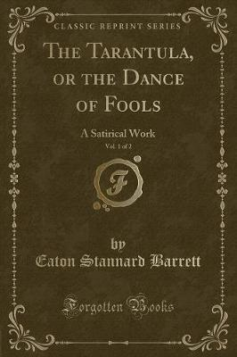 The Tarantula, or the Dance of Fools, Vol. 1 of 2