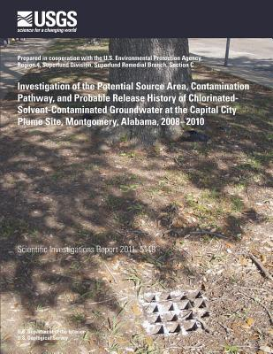 Investigation of the Potential Source Area, Contamination Pathway, and Probable Release History of Chlorinated- Solvent-contaminated Groundwater at ... Plume Site, Montgomery, Alabama, 2008?2010