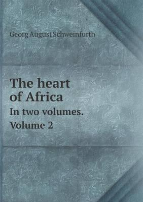 The Heart of Africa in Two Volumes. Volume 2