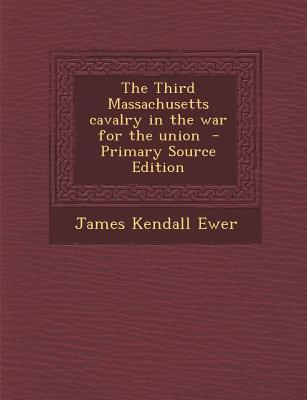 The Third Massachusetts Cavalry in the War for the Union - Primary Source Edition